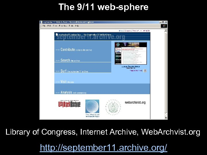 The 9/11 web-sphere Library of Congress, Internet Archive, Web. Archvist. org http: //september 11.