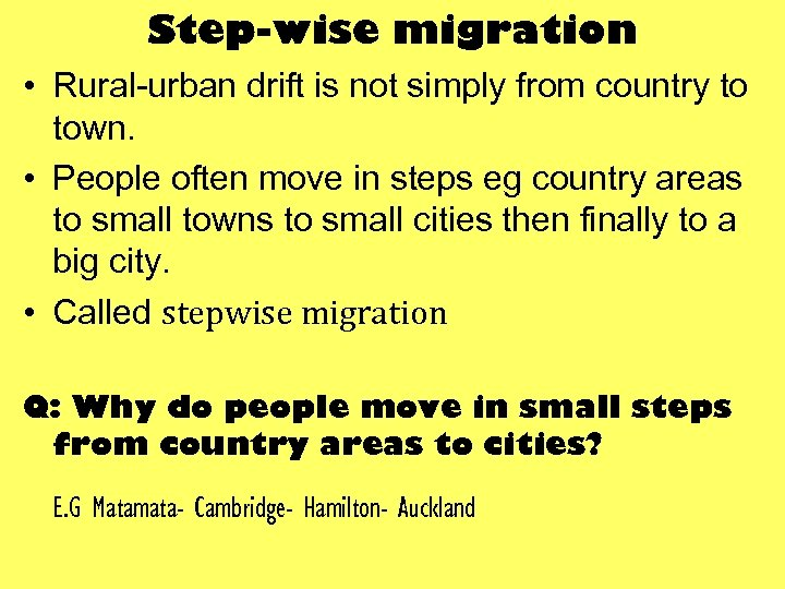 Step-wise migration • Rural-urban drift is not simply from country to town. • People