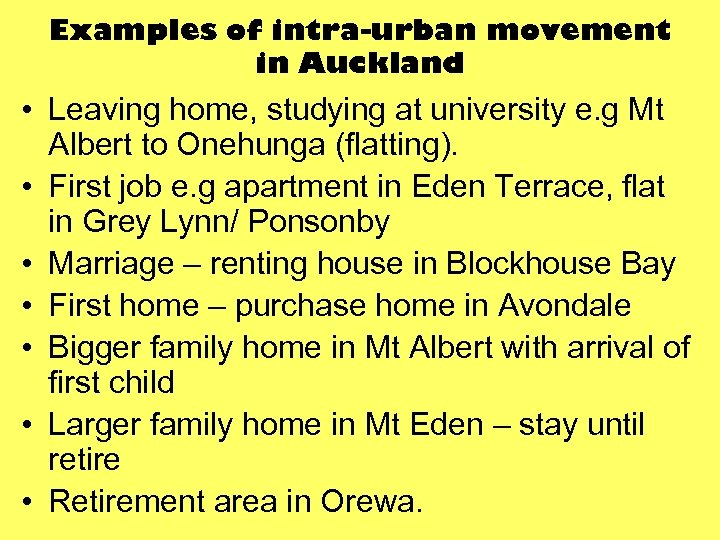 Examples of intra-urban movement in Auckland • Leaving home, studying at university e. g