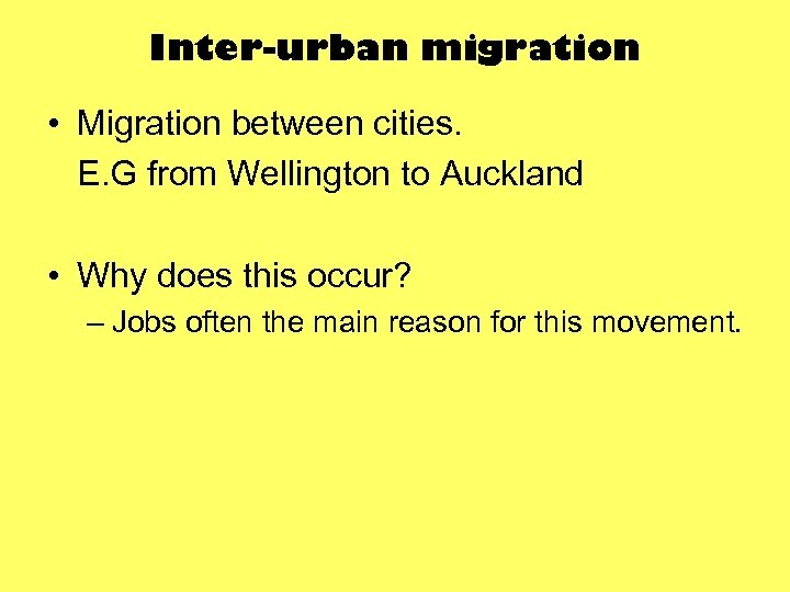 Inter-urban migration • Migration between cities. E. G from Wellington to Auckland • Why