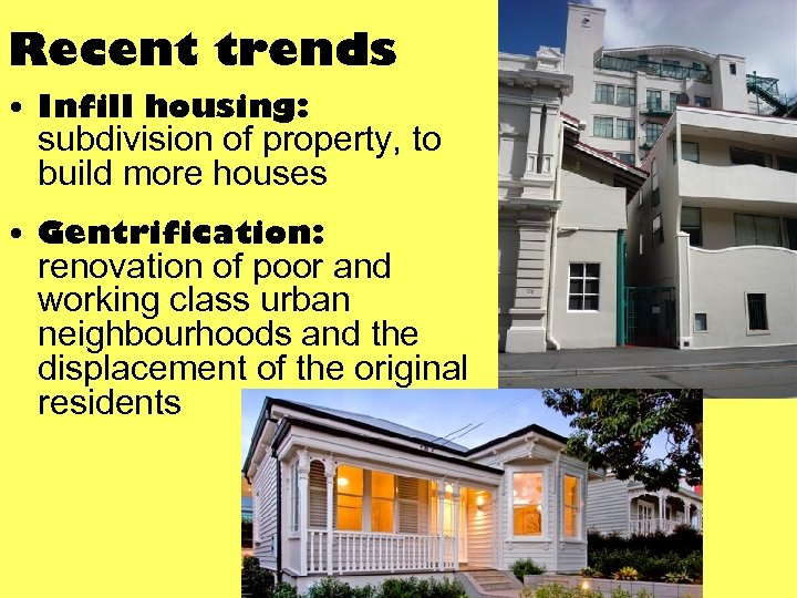 Recent trends • Infill housing: subdivision of property, to build more houses • Gentrification: