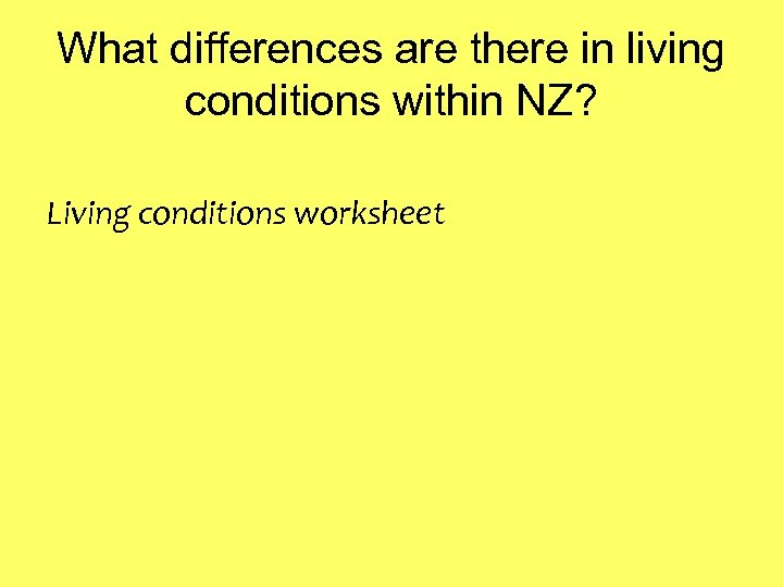 What differences are there in living conditions within NZ? Living conditions worksheet