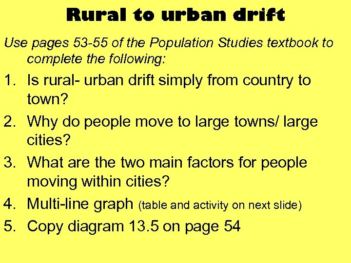 Rural to urban drift Use pages 53 -55 of the Population Studies textbook to