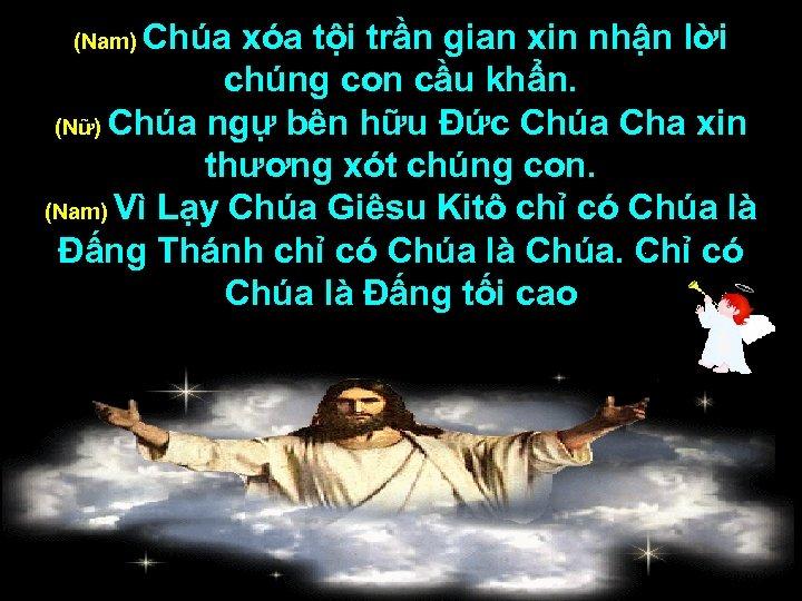 Chúa xóa tội trần gian xin nhận lời chúng con cầu khẩn. (Nữ) Chúa