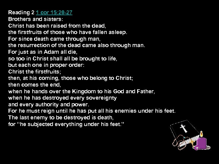 Reading 2 1 cor 15: 20 -27 Brothers and sisters: Christ has been raised