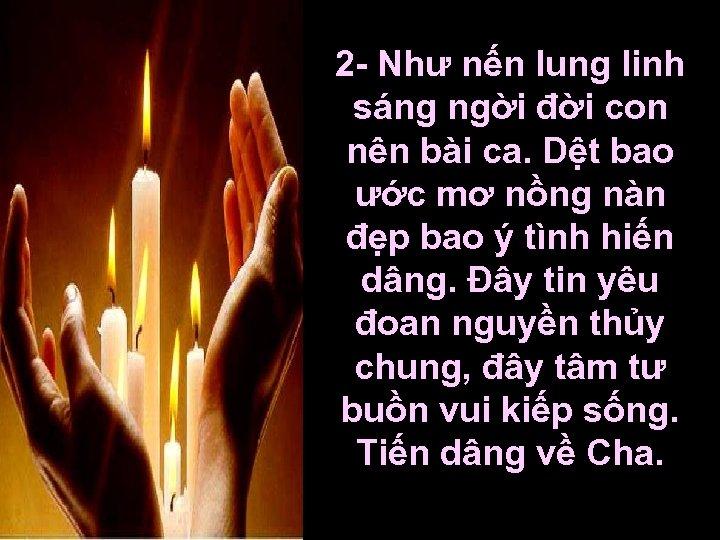 2 - Như nến lung linh sáng ngời đời con nên bài ca. Dệt