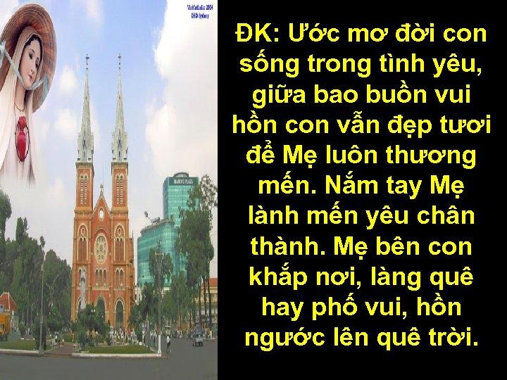 ĐK: Ước mơ đời con sống trong tình yêu, giữa bao buồn vui hồn