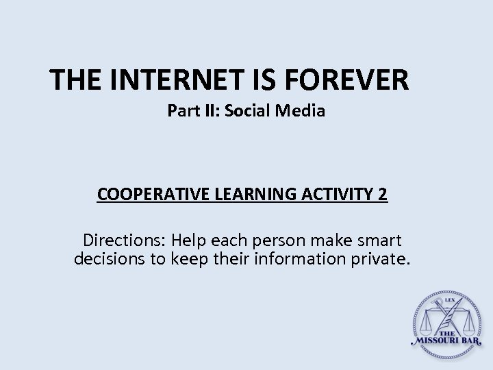THE INTERNET IS FOREVER Part II: Social Media COOPERATIVE LEARNING ACTIVITY 2 Directions: Help