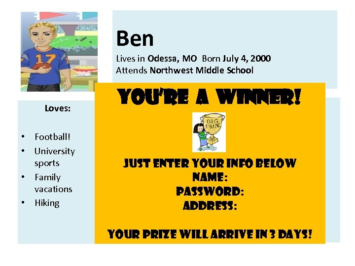 Ben Lives in Odessa, MO Born July 4, 2000 Attends Northwest Middle School Loves: