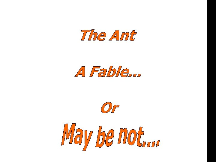 The Ant or A Fable. . . Or