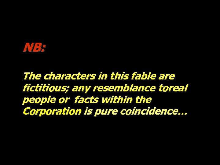 NB: Os personagens desta fábula são fictícios; qualquer semelhança com pessoas ou factos reais