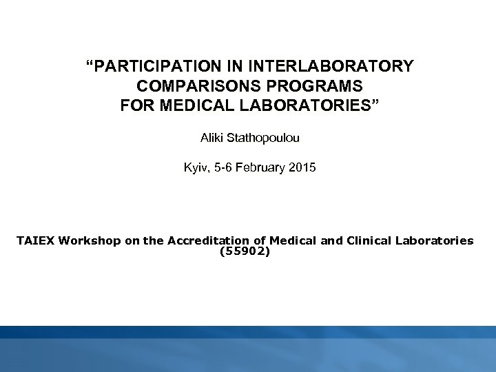"""PARTICIPATION IN INTERLABORATORY COMPARISONS PROGRAMS FOR MEDICAL LABORATORIES"" Aliki Stathopoulou Kyiv, 5 -6 February"