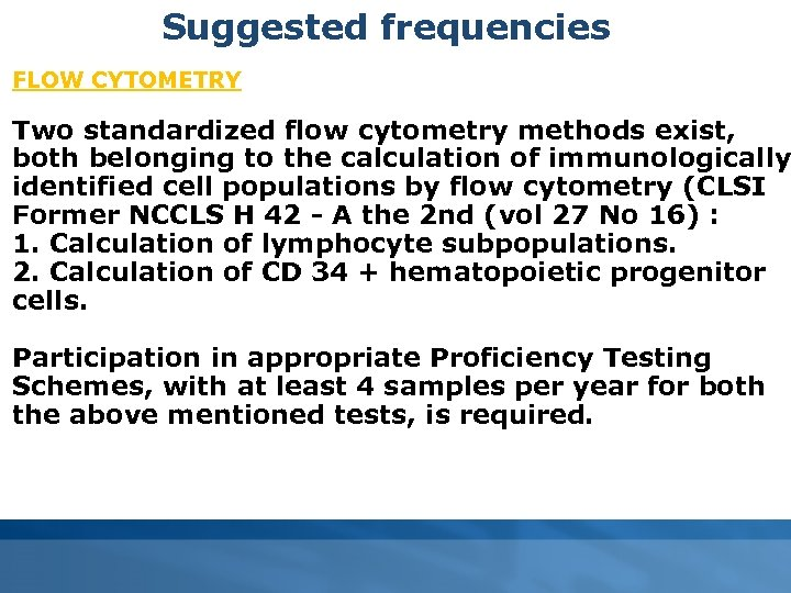Suggested frequencies FLOW CYTOMETRY Two standardized flow cytometry methods exist, both belonging to the