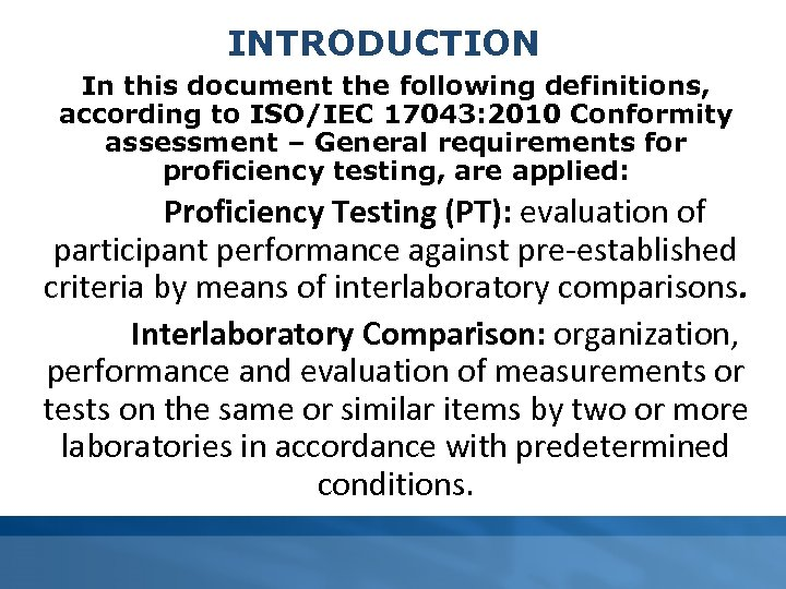 INTRODUCTION In this document the following definitions, according to ISO/IEC 17043: 2010 Conformity assessment