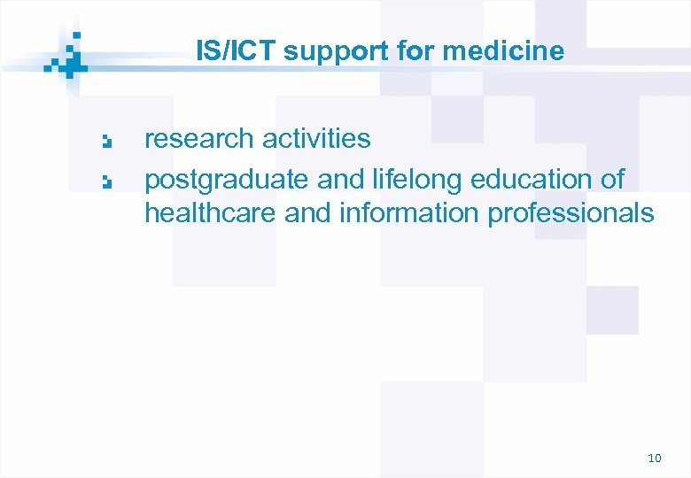 IS/ICT support for medicine research activities postgraduate and lifelong education of healthcare and information