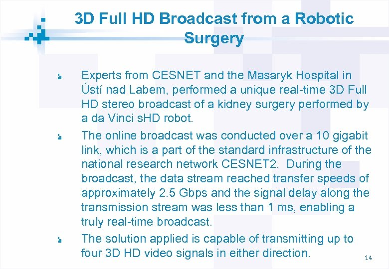 3 D Full HD Broadcast from a Robotic Surgery Experts from CESNET and the