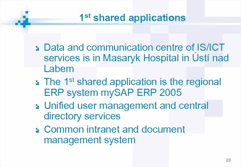 1 st shared applications Data and communication centre of IS/ICT services is in Masaryk