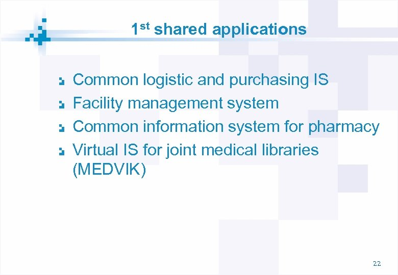 1 st shared applications Common logistic and purchasing IS Facility management system Common information