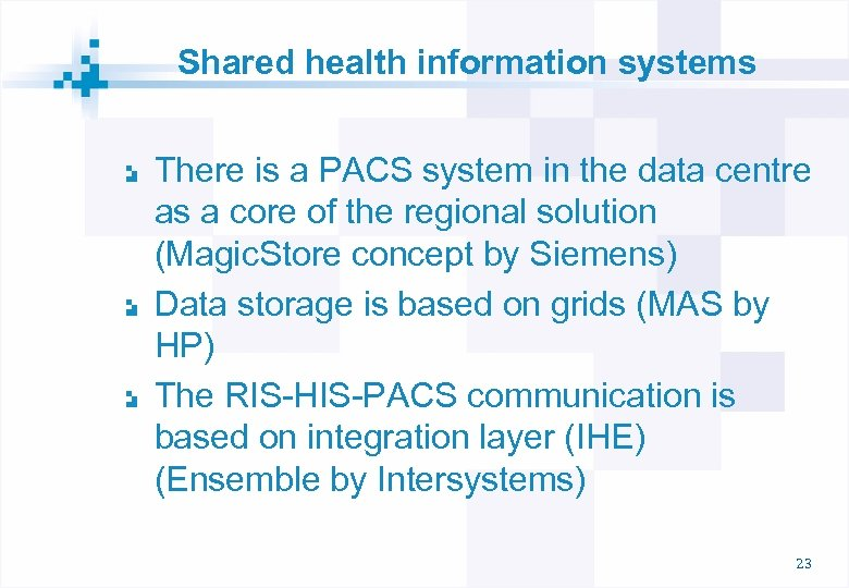 Shared health information systems There is a PACS system in the data centre as