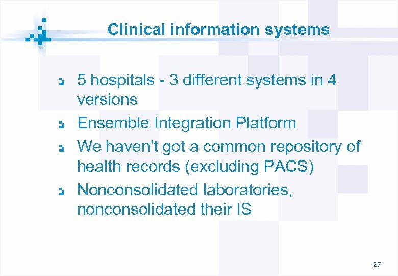 Clinical information systems 5 hospitals - 3 different systems in 4 versions Ensemble Integration