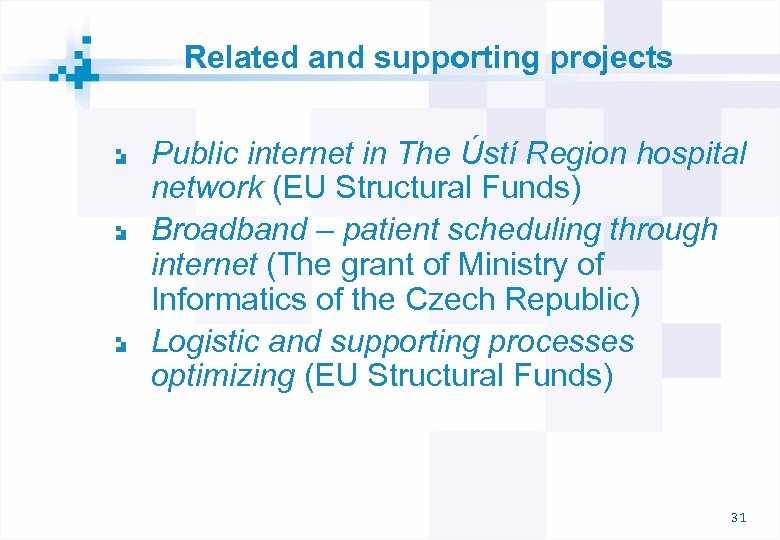Related and supporting projects Public internet in The Ústí Region hospital network (EU Structural