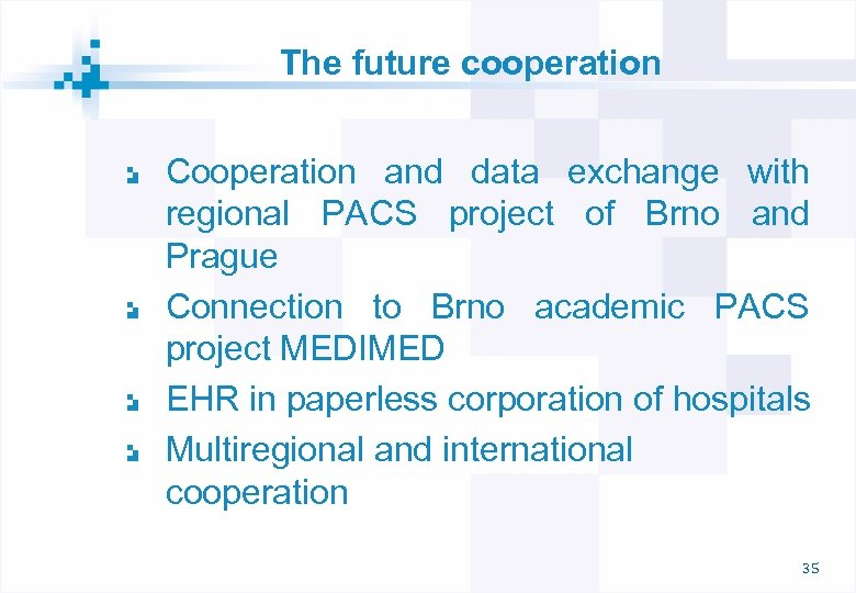 The future cooperation Cooperation and data exchange with regional PACS project of Brno and