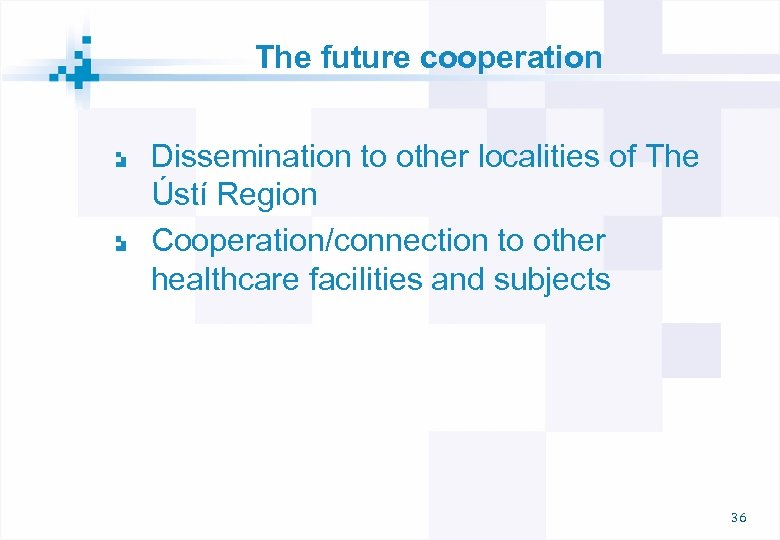 The future cooperation Dissemination to other localities of The Ústí Region Cooperation/connection to other