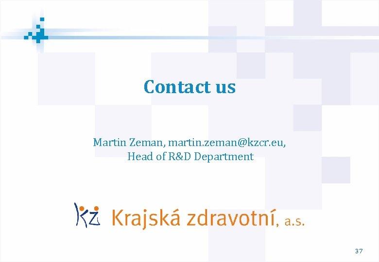 Contact us Martin Zeman, martin. zeman@kzcr. eu, Head of R&D Department M 37