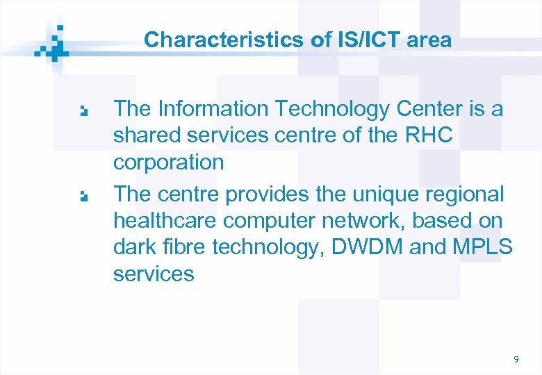 Characteristics of IS/ICT area The Information Technology Center is a shared services centre of
