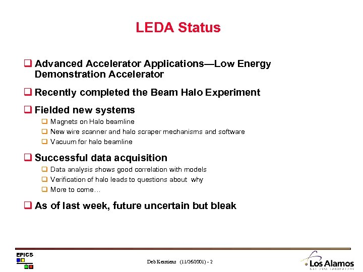 LEDA Status q Advanced Accelerator Applications—Low Energy Demonstration Accelerator q Recently completed the Beam
