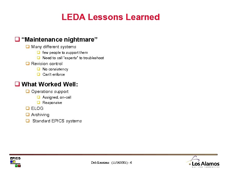 """LEDA Lessons Learned q """"Maintenance nightmare"""" q Many different systems q few people to"""