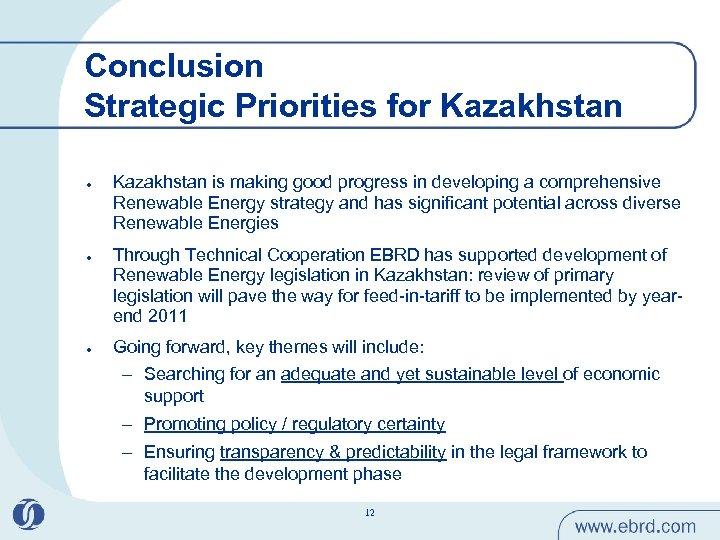 Conclusion Strategic Priorities for Kazakhstan l l l Kazakhstan is making good progress in