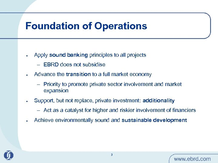 Foundation of Operations l Apply sound banking principles to all projects – EBRD does