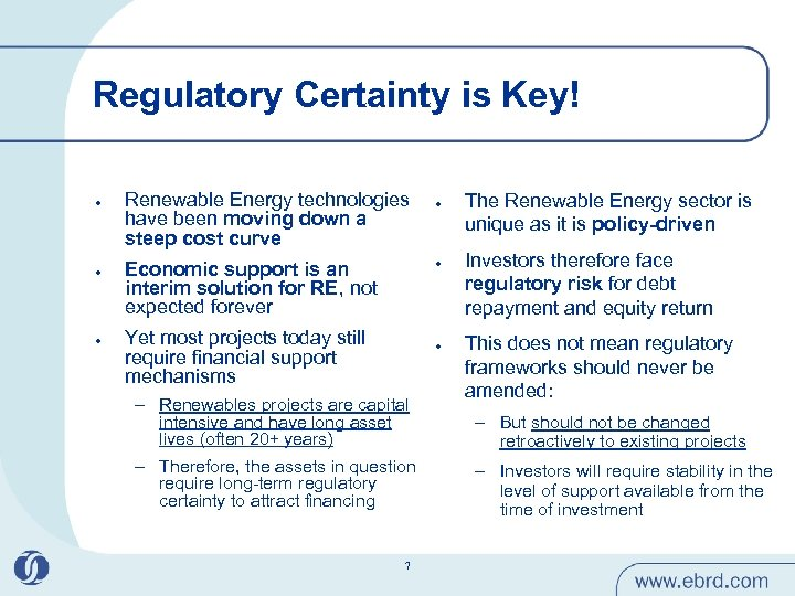Regulatory Certainty is Key! l l l Renewable Energy technologies have been moving down