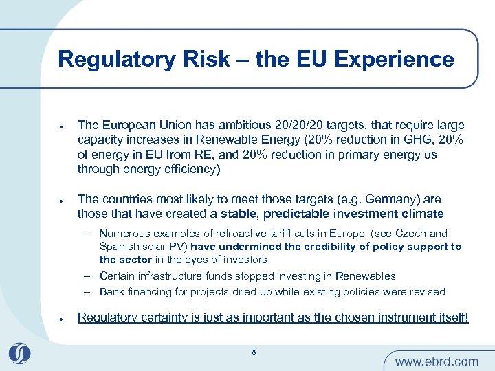 Regulatory Risk – the EU Experience l l The European Union has ambitious 20/20/20