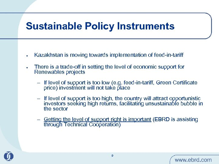 Sustainable Policy Instruments l l Kazakhstan is moving towards implementation of feed-in-tariff There is