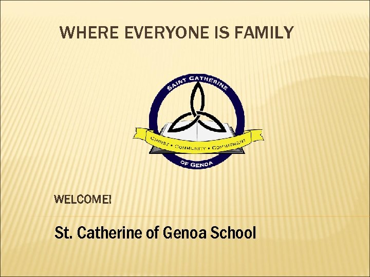 WHERE EVERYONE IS FAMILY WELCOME! St. Catherine of Genoa School
