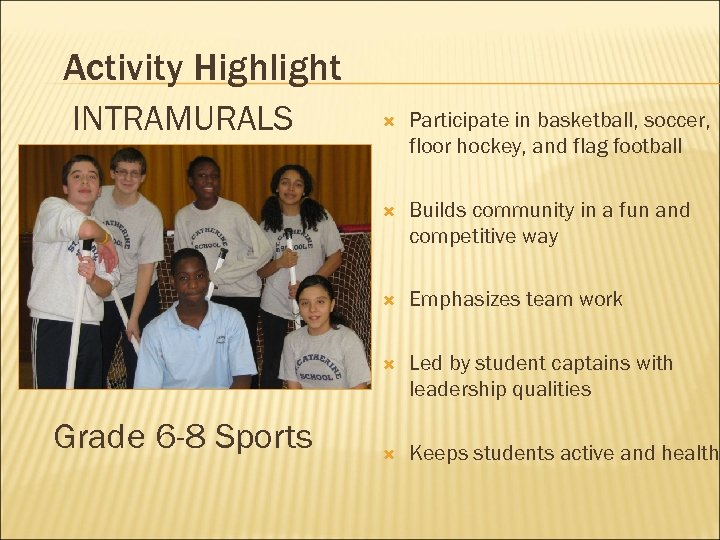 Activity Highlight INTRAMURALS Participate in basketball, soccer, floor hockey, and flag football Builds community