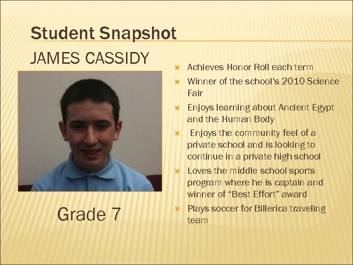 Student Snapshot JAMES CASSIDY Grade 7 Achieves Honor Roll each term Winner of the