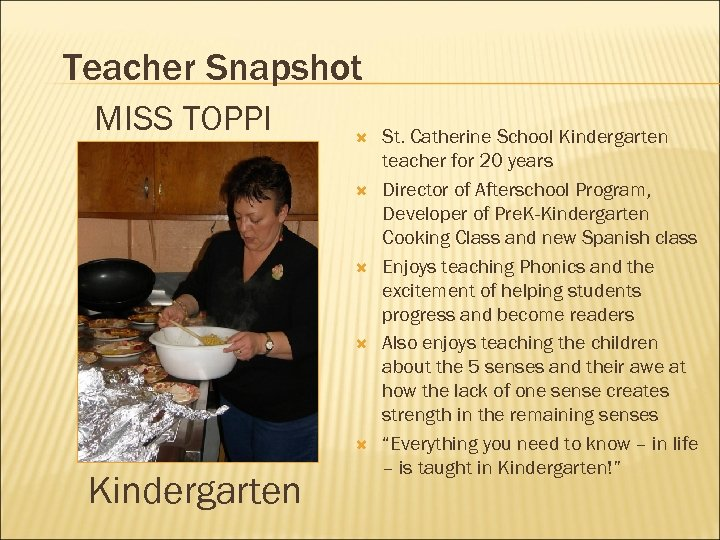 Teacher Snapshot MISS TOPPI Kindergarten St. Catherine School Kindergarten teacher for 20 years Director