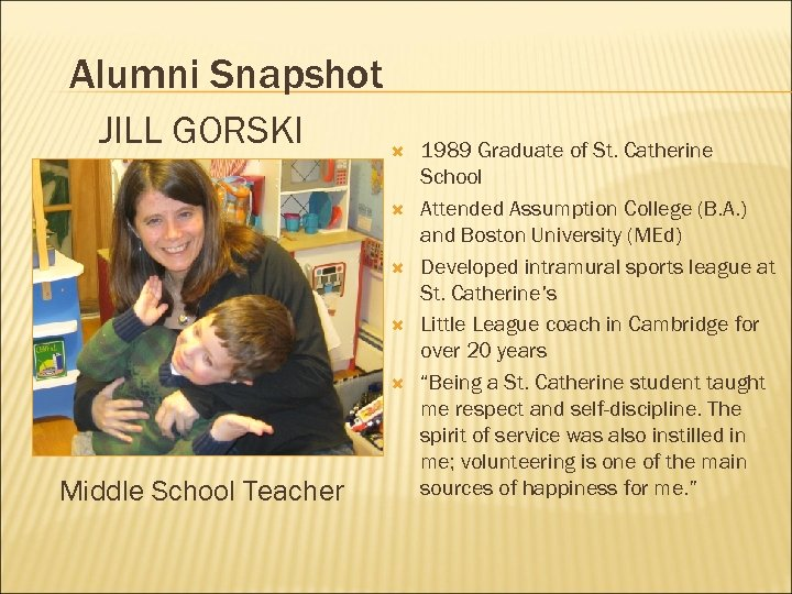 Alumni Snapshot JILL GORSKI Middle School Teacher 1989 Graduate of St. Catherine School Attended