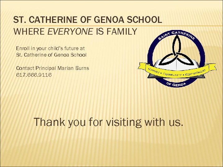 ST. CATHERINE OF GENOA SCHOOL WHERE EVERYONE IS FAMILY Enroll in your child's future