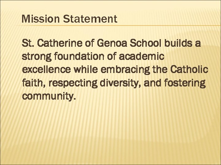 Mission Statement St. Catherine of Genoa School builds a strong foundation of academic excellence