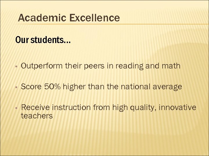 Academic Excellence Our students… • Outperform their peers in reading and math • Score