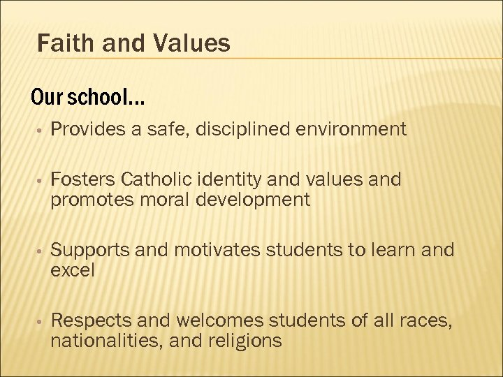Faith and Values Our school… • Provides a safe, disciplined environment • Fosters Catholic