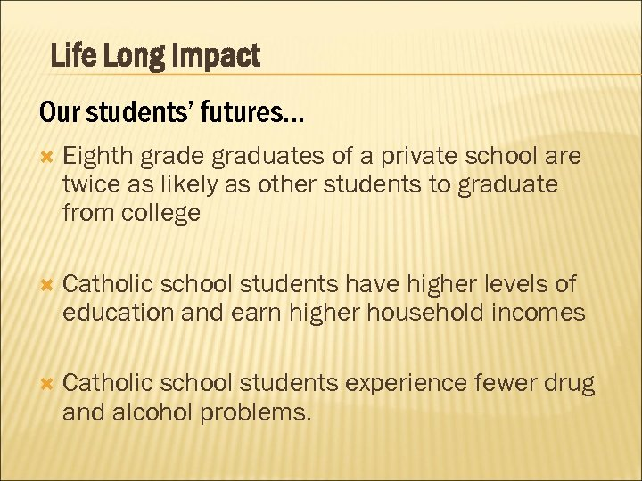 Life Long Impact Our students' futures… Eighth grade graduates of a private school are
