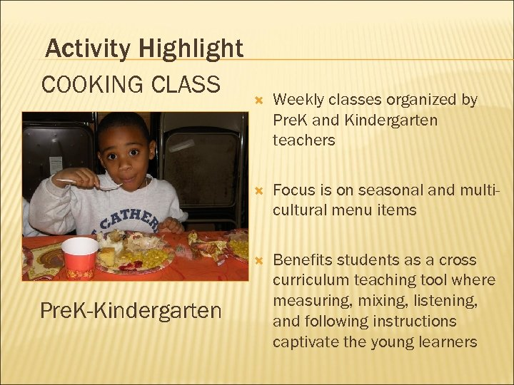 Activity Highlight COOKING CLASS Weekly classes organized by Pre. K and Kindergarten teachers Focus