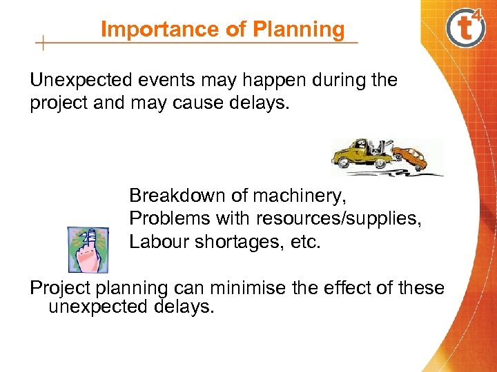 Importance of Planning Unexpected events may happen during the project and may cause delays.