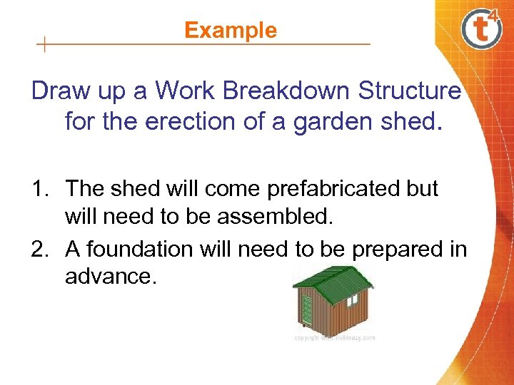 Example Draw up a Work Breakdown Structure for the erection of a garden shed.