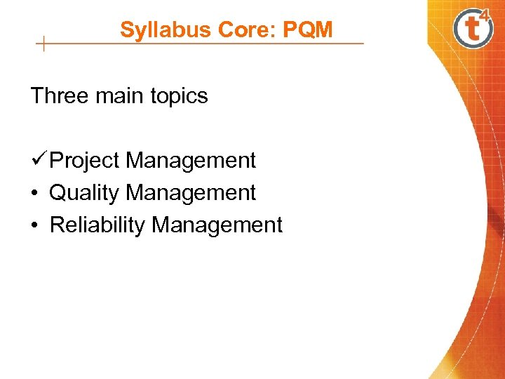 Syllabus Core: PQM Three main topics ü Project Management • Quality Management • Reliability